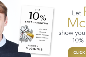 The 10% Entrepreneur: Patrick J. McGinnis tips on how to become an entrepreneur and still keep your day job